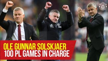 Ole Gunnar Solskjaer 100 PL Games In Charge | Manchester United