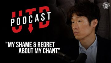 Ji-Sung Park – My shame and regret about my chant   UTD Podcast   Manchester United