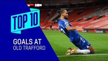 TOP 10 PL GOALS AT OLD TRAFFORD! | BIG DUNC, OVIEDO, CALVERT-LEWIN + MORE | MAN UTD V EVERTON